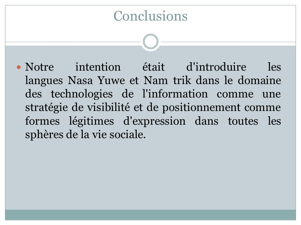Conclusions Notre intention était d'introduire les langues Nasa Yuwe et Nam trik dans le domaine des technologies de l'information comme une stratégie