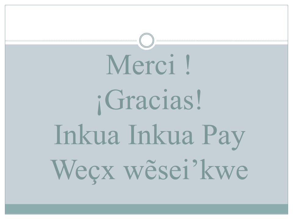 Merci ! ¡Gracias! Inkua Inkua Pay Weçx wẽseikwe