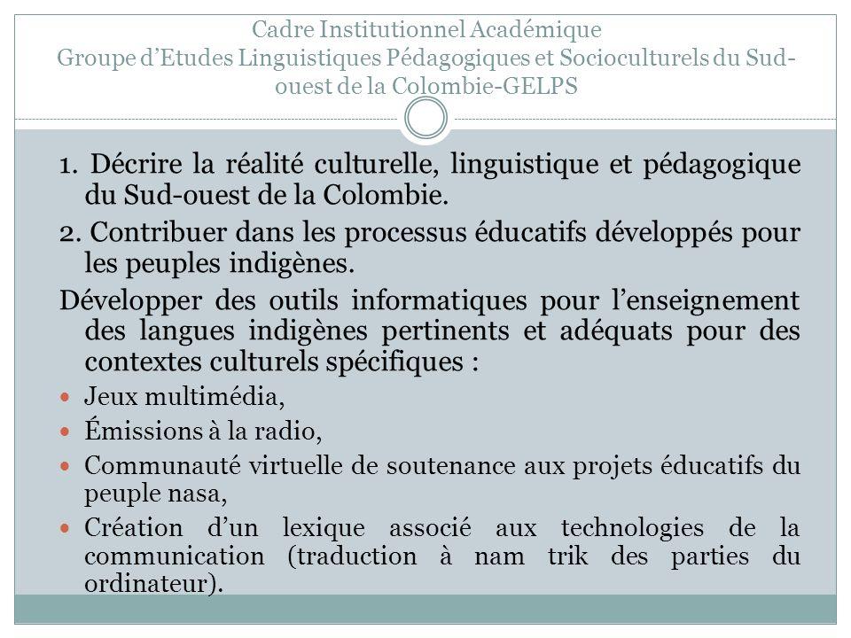 1. Décrire la réalité culturelle, linguistique et pédagogique du Sud-ouest de la Colombie. 2. Contribuer dans les processus éducatifs développés pour