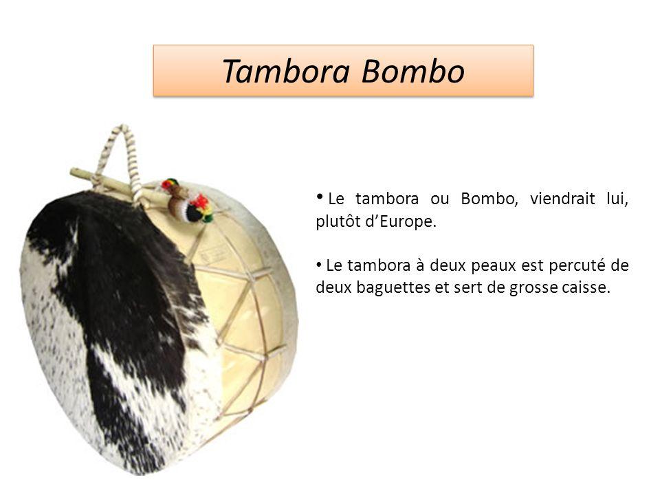 Tambora Bombo Le tambora ou Bombo, viendrait lui, plutôt dEurope.