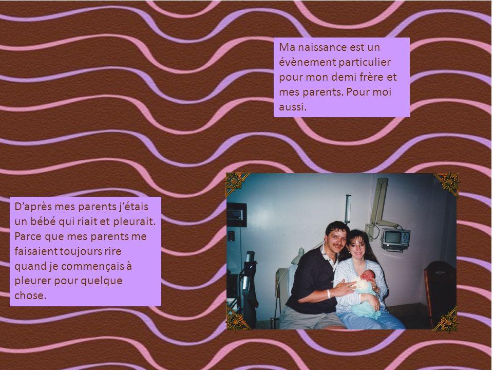 Ma naissance est un évènement particulier pour mon demi frère et mes parents.