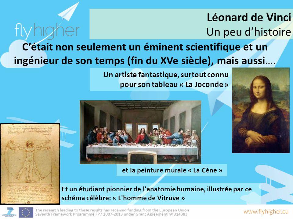 www.flyhigher.eu Cétait non seulement un éminent scientifique et un ingénieur de son temps (fin du XVe siècle), mais aussi….