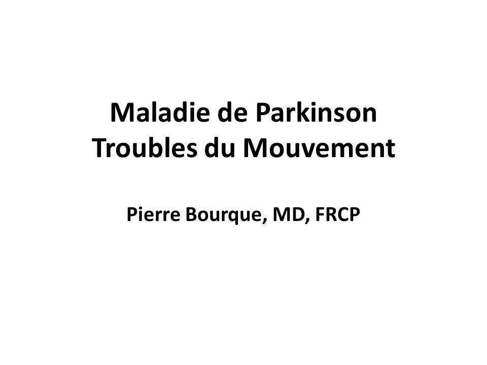 Maladie de Parkinson Troubles du Mouvement Pierre Bourque, MD, FRCP