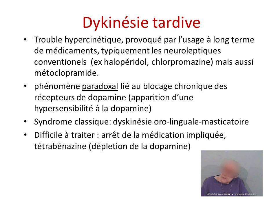 Dykinésie tardive Trouble hypercinétique, provoqué par lusage à long terme de médicaments, typiquement les neuroleptiques conventionels (ex halopérido
