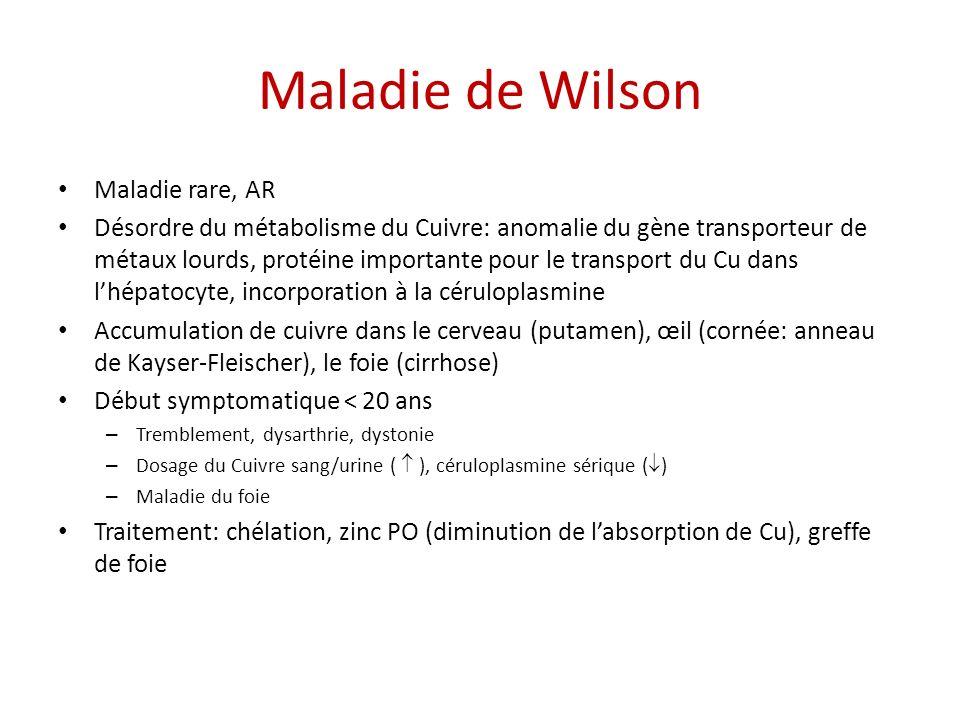 Maladie de Wilson Maladie rare, AR Désordre du métabolisme du Cuivre: anomalie du gène transporteur de métaux lourds, protéine importante pour le tran