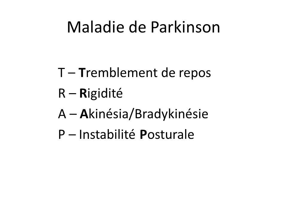 T – Tremblement de repos R – Rigidité A – Akinésia/Bradykinésie P – Instabilité Posturale