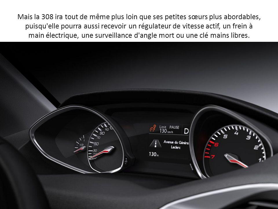 Mais la 308 ira tout de même plus loin que ses petites sœurs plus abordables, puisqu'elle pourra aussi recevoir un régulateur de vitesse actif, un fre