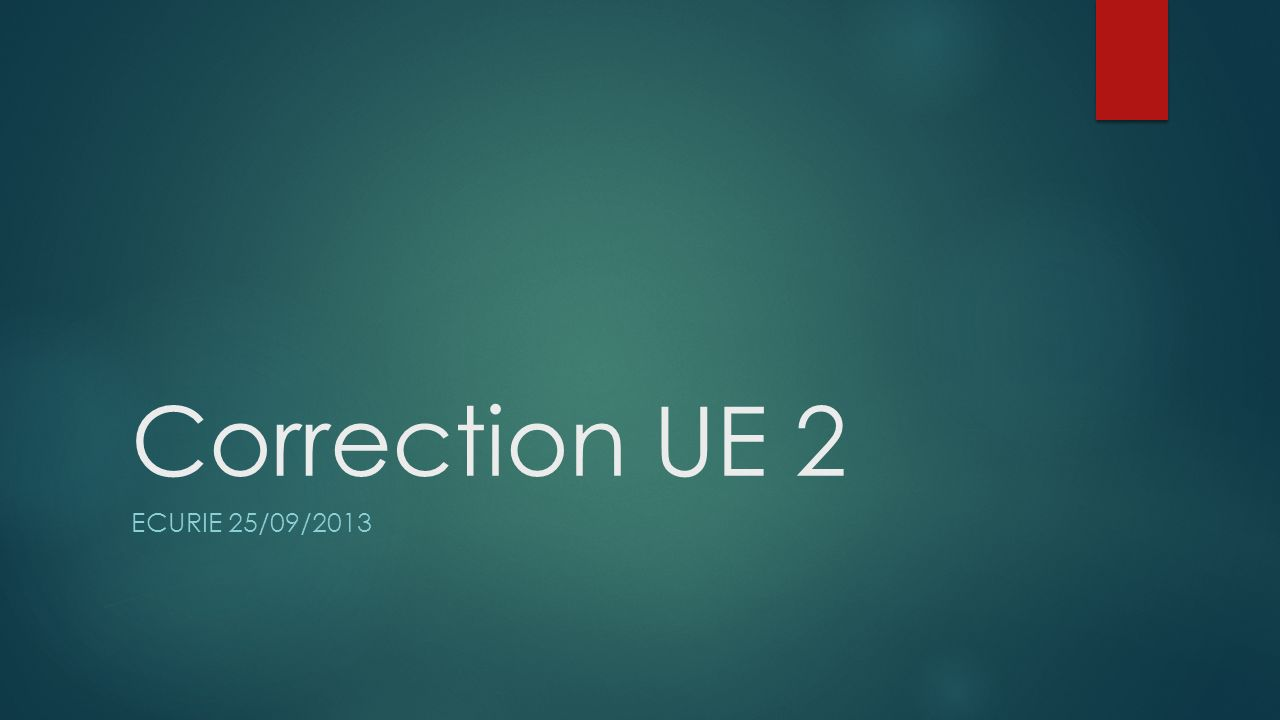 Correction UE 2 ECURIE 25/09/2013