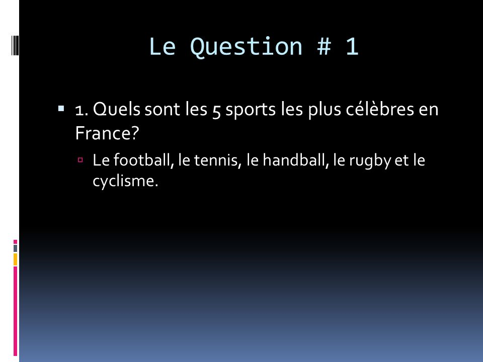 Le Question # 1 1. Quels sont les 5 sports les plus célèbres en France.