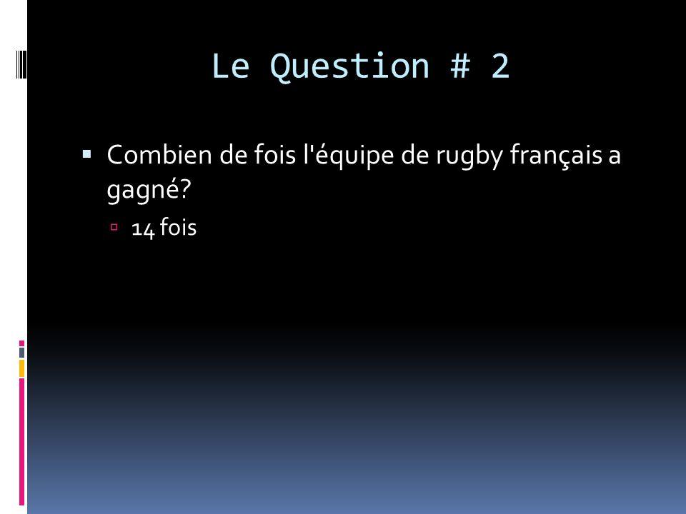 Le Question # 2 Combien de fois l'équipe de rugby français a gagné? 14 fois