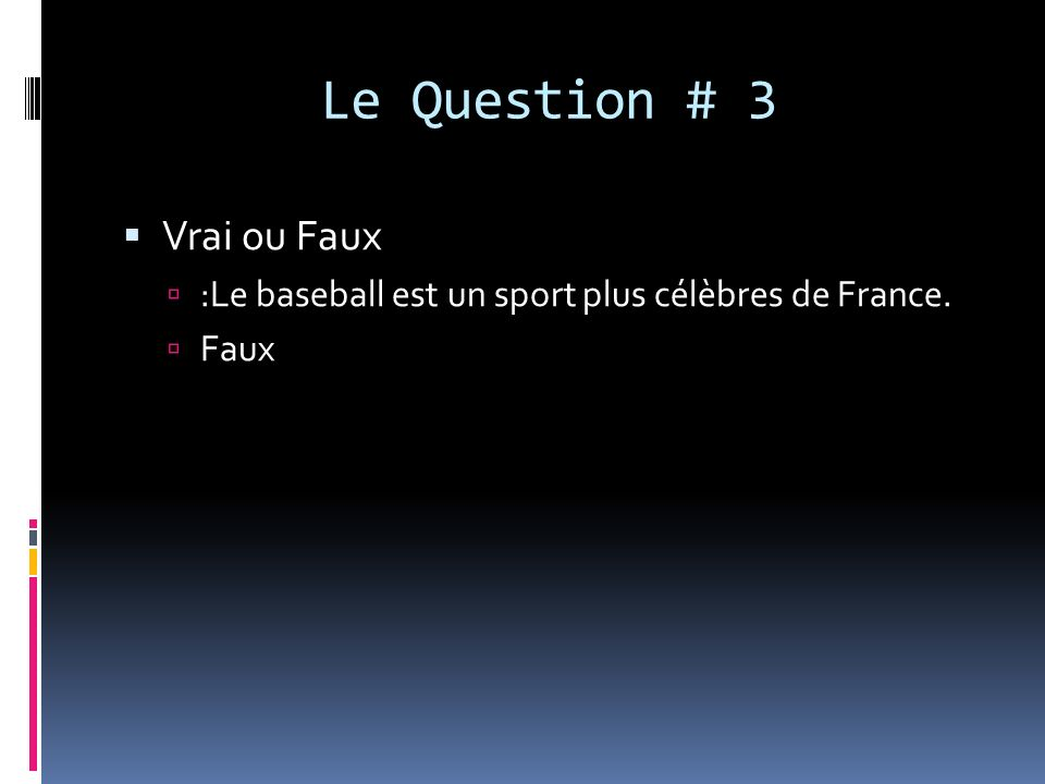 Le Question # 3 Vrai ou Faux :Le baseball est un sport plus célèbres de France. Faux