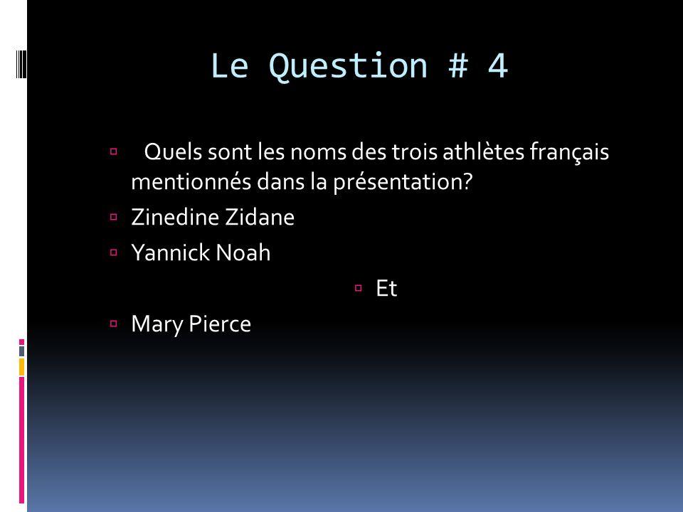 Le Question # 4 Quels sont les noms des trois athlètes français mentionnés dans la présentation? Zinedine Zidane Yannick Noah Et Mary Pierce