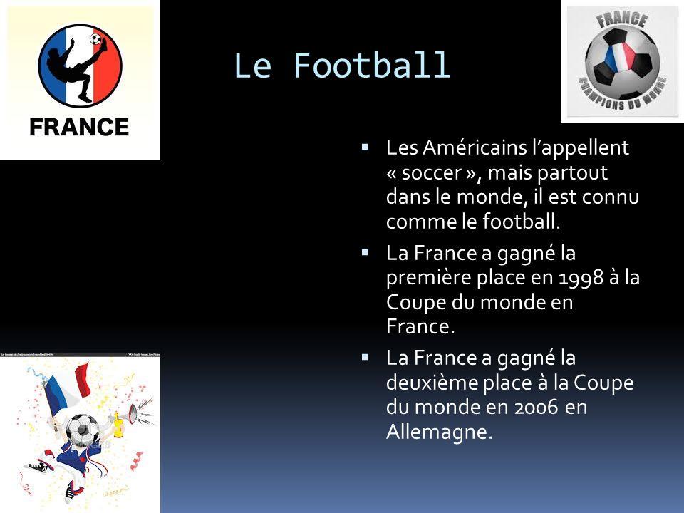 Le Football Les Américains lappellent « soccer », mais partout dans le monde, il est connu comme le football. La France a gagné la première place en 1