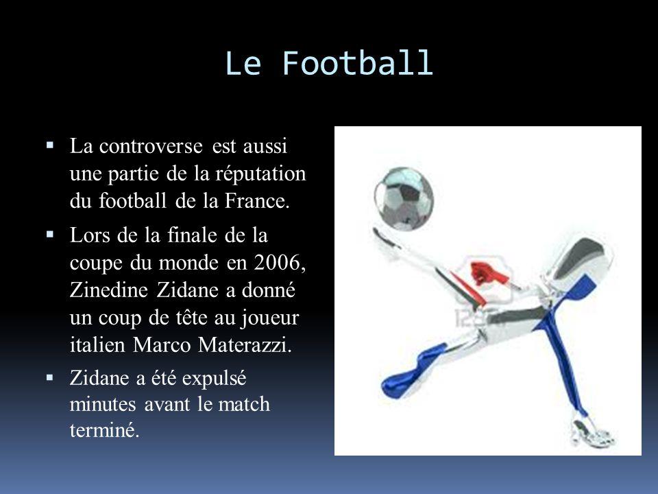 Le Football La controverse est aussi une partie de la réputation du football de la France. Lors de la finale de la coupe du monde en 2006, Zinedine Zi