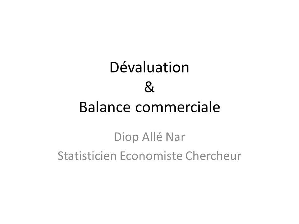 Dévaluation & Balance commerciale Diop Allé Nar Statisticien Economiste Chercheur