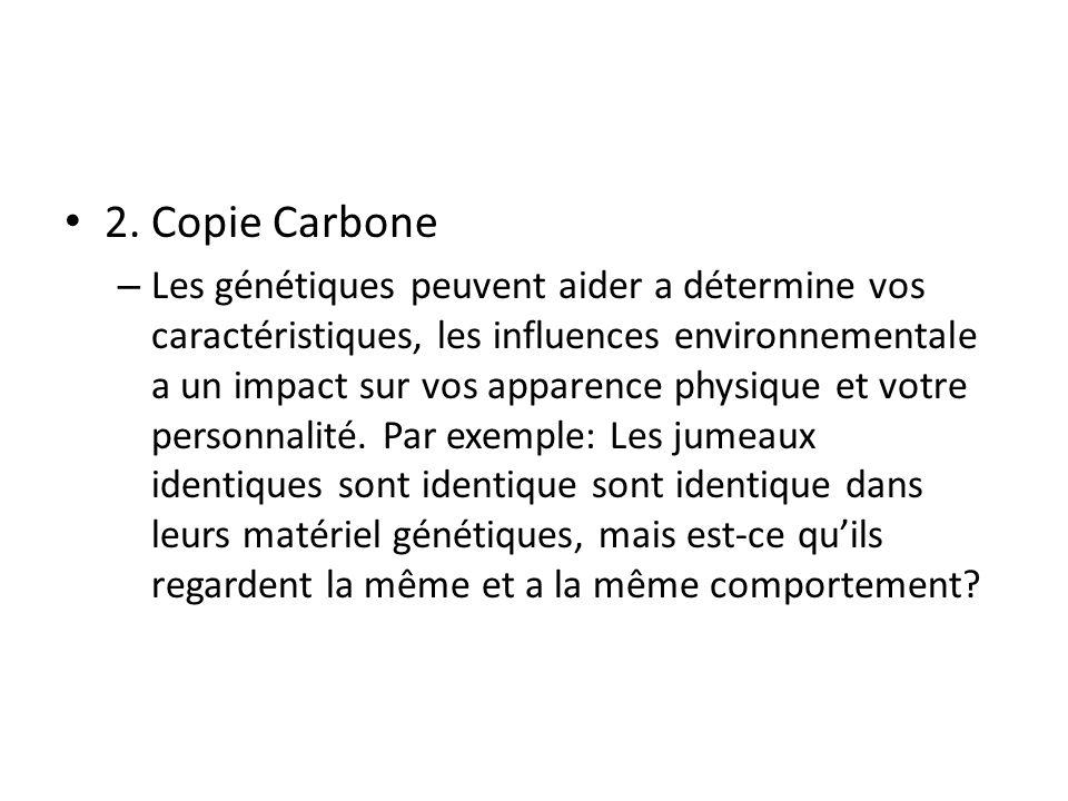 2. Copie Carbone – Les génétiques peuvent aider a détermine vos caractéristiques, les influences environnementale a un impact sur vos apparence physiq