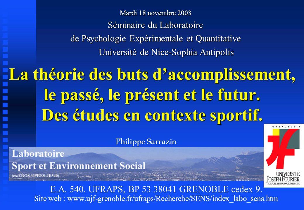 La théorie des buts daccomplissement, le passé, le présent et le futur. Des études en contexte sportif. Mardi 18 novembre 2003 Séminaire du Laboratoir