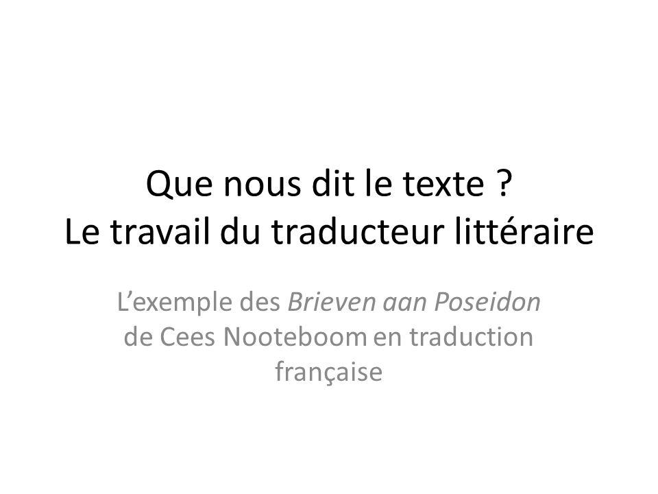 Que nous dit le texte ? Le travail du traducteur littéraire Lexemple des Brieven aan Poseidon de Cees Nooteboom en traduction française