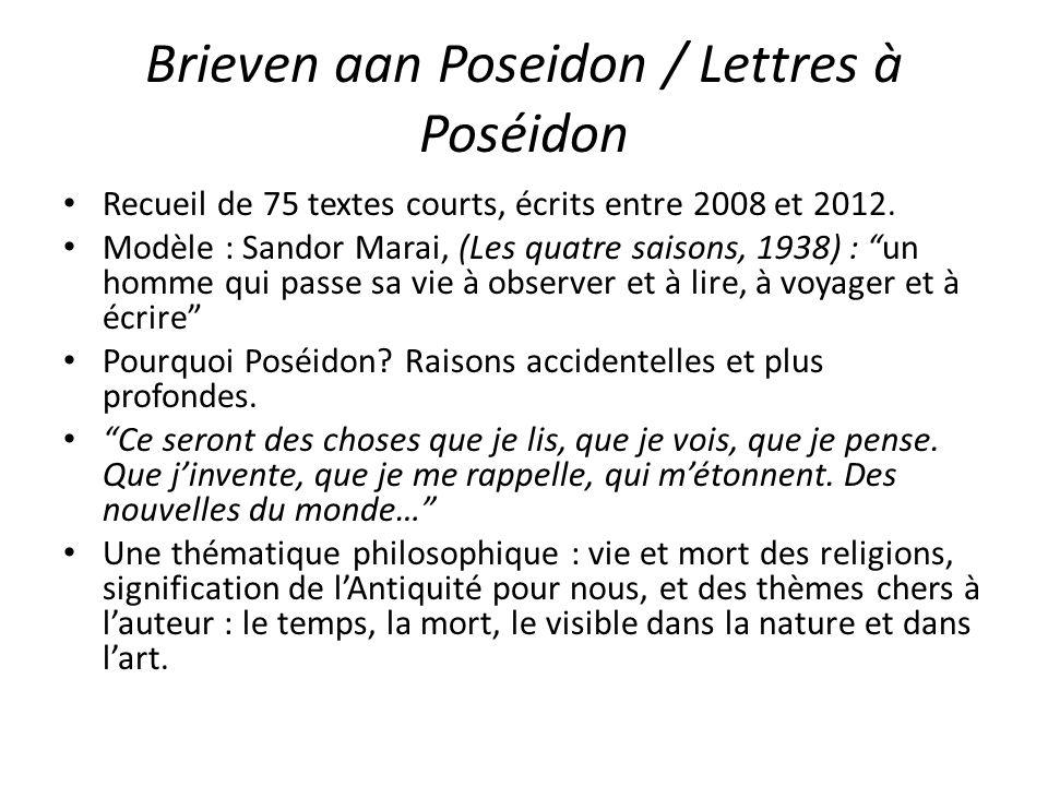 Brieven aan Poseidon / Lettres à Poséidon Recueil de 75 textes courts, écrits entre 2008 et 2012. Modèle : Sandor Marai, (Les quatre saisons, 1938) :