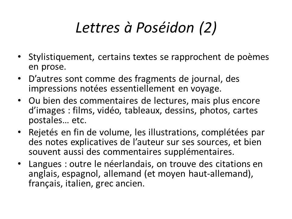 Lettres à Poséidon (2) Stylistiquement, certains textes se rapprochent de poèmes en prose. Dautres sont comme des fragments de journal, des impression