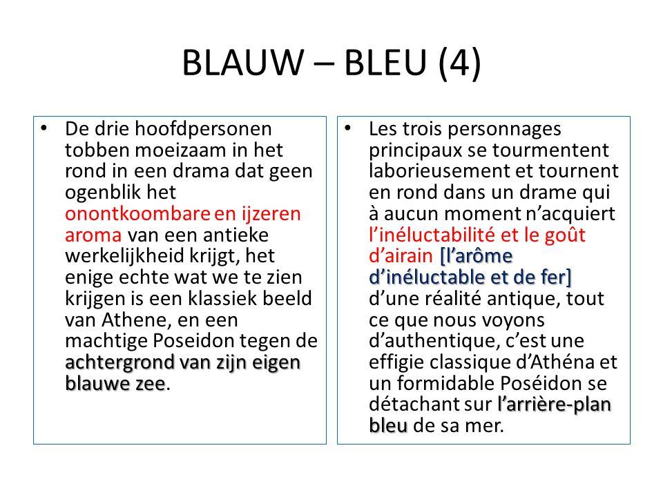 BLAUW – BLEU (4) achtergrond van zijn eigen blauwe zee De drie hoofdpersonen tobben moeizaam in het rond in een drama dat geen ogenblik het onontkoomb