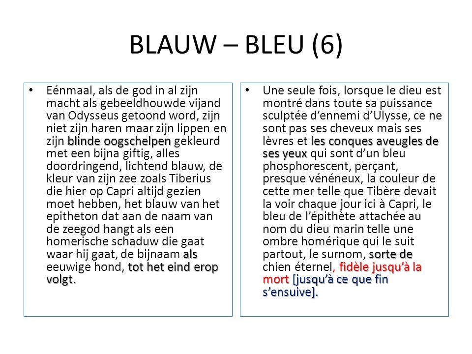BLAUW – BLEU (6) blinde oogschelpen als tot het eind erop volgt. Eénmaal, als de god in al zijn macht als gebeeldhouwde vijand van Odysseus getoond wo