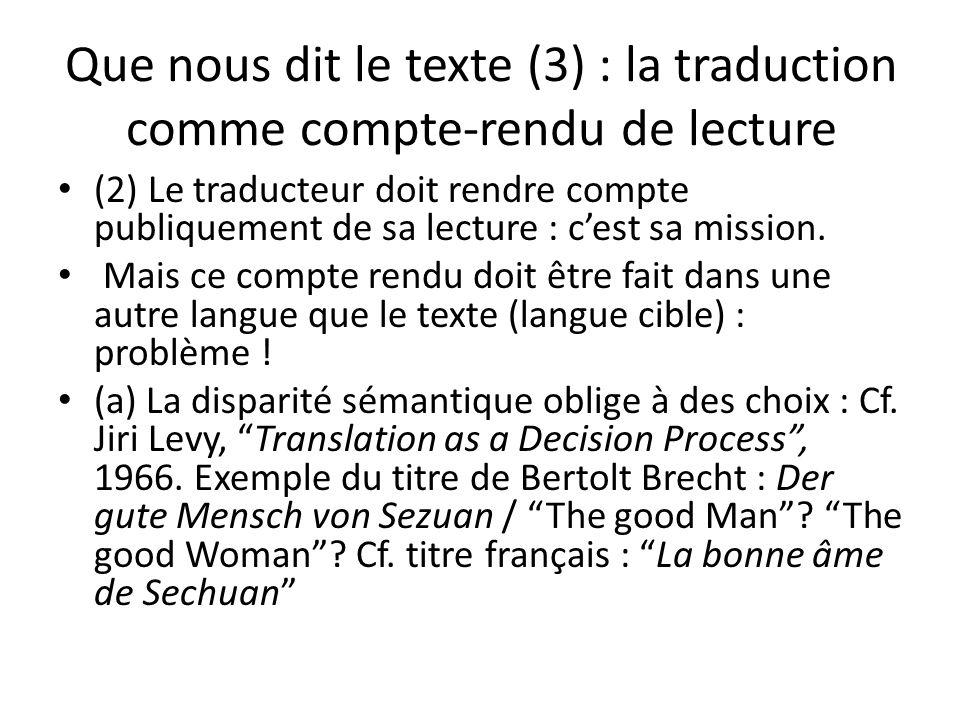 Que nous dit le texte (3) : la traduction comme compte-rendu de lecture (2) Le traducteur doit rendre compte publiquement de sa lecture : cest sa miss