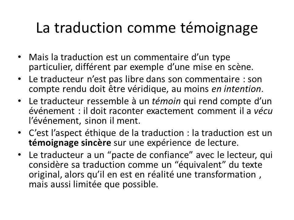 La traduction comme témoignage Mais la traduction est un commentaire dun type particulier, différent par exemple dune mise en scène. Le traducteur nes