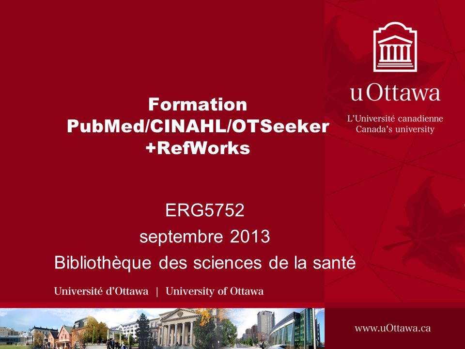 Formation PubMed/CINAHL/OTSeeker +RefWorks ERG5752 septembre 2013 Bibliothèque des sciences de la santé