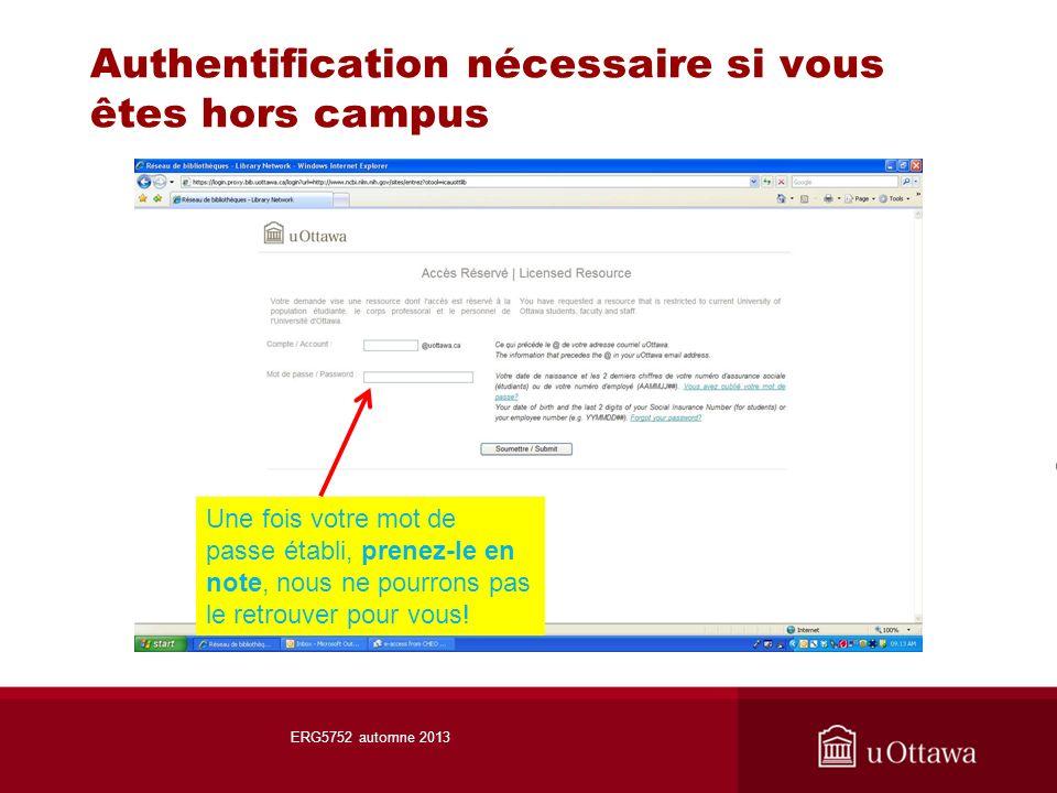 Authentification nécessaire si vous êtes hors campus ERG5752 automne 2013 Une fois votre mot de passe établi, prenez-le en note, nous ne pourrons pas le retrouver pour vous!