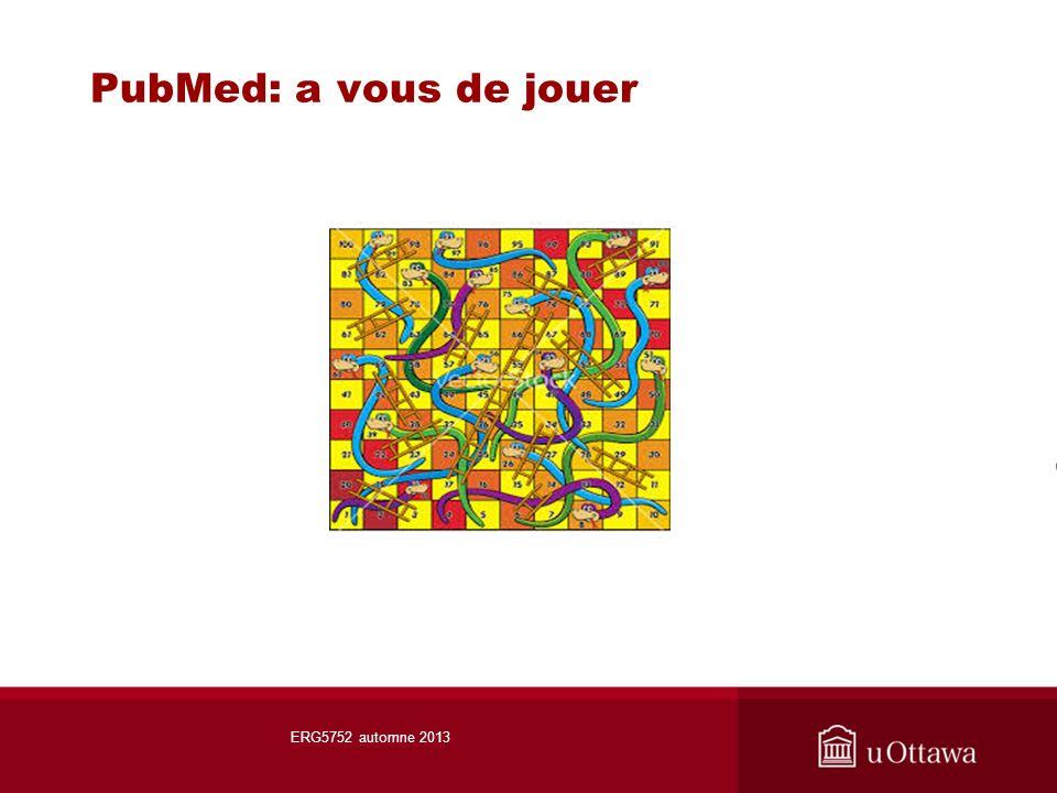 PubMed: a vous de jouer ERG5752 automne 2013