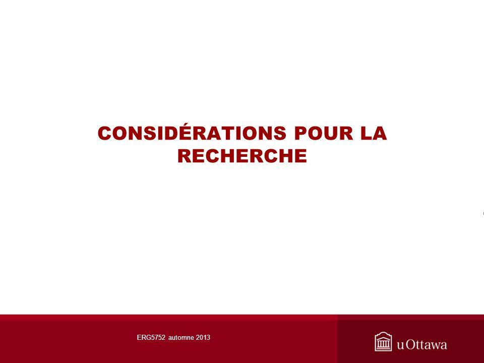 CONSIDÉRATIONS POUR LA RECHERCHE ERG5752 automne 2013