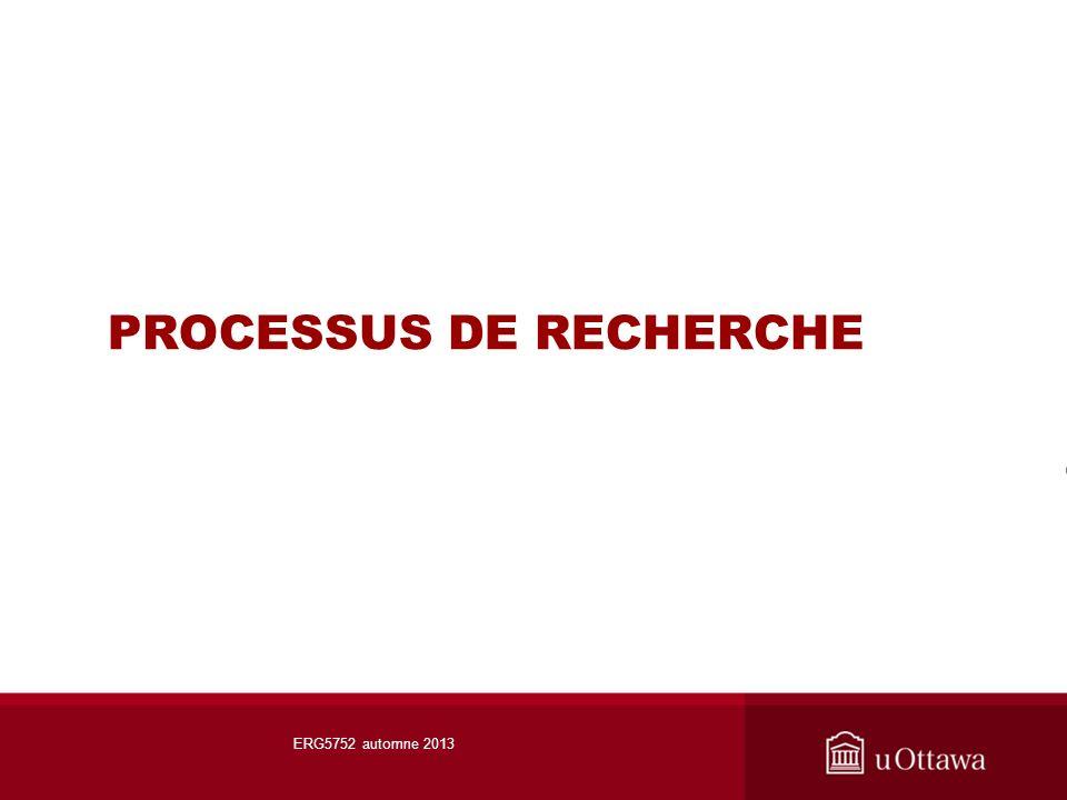 PROCESSUS DE RECHERCHE ERG5752 automne 2013