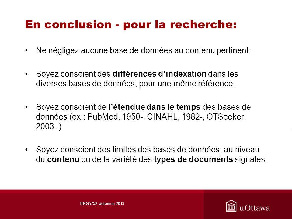 En conclusion - pour la recherche: Ne négligez aucune base de données au contenu pertinent Soyez conscient des différences dindexation dans les diverses bases de données, pour une même référence.