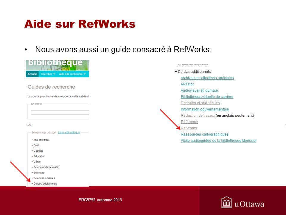 Aide sur RefWorks Nous avons aussi un guide consacré à RefWorks: ERG5752 automne 2013