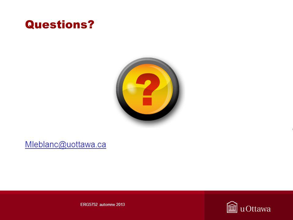 Questions Mleblanc@uottawa.ca ERG5752 automne 2013