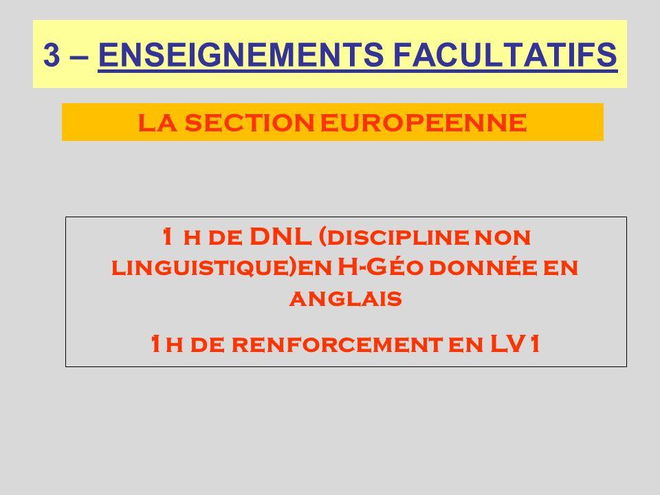 3 – ENSEIGNEMENTS FACULTATIFS 1 h de DNL (discipline non linguistique)en H-Géo donnée en anglais 1h de renforcement en LV1 LA SECTION EUROPEENNE