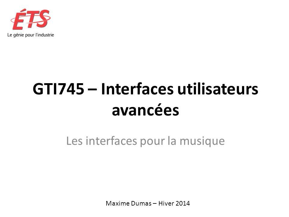 GTI745 – Interfaces utilisateurs avancées Les interfaces pour la musique Maxime Dumas – Hiver 2014