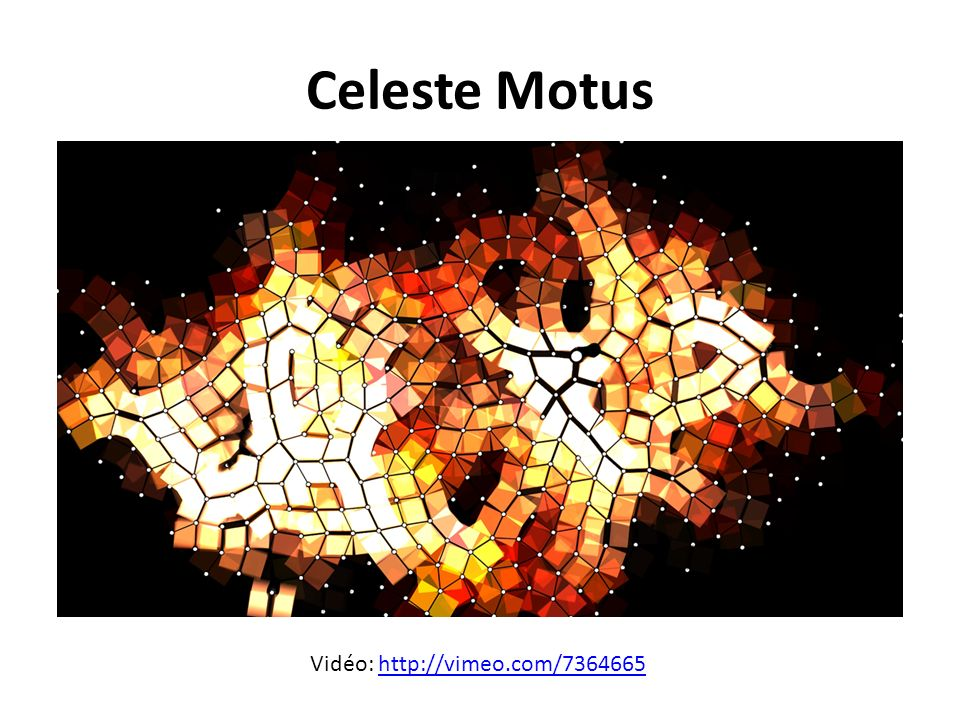 Celeste Motus Vidéo: http://vimeo.com/7364665http://vimeo.com/7364665