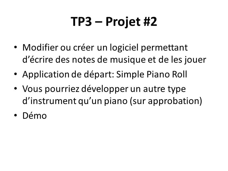 TP3 – Projet #2 Modifier ou créer un logiciel permettant décrire des notes de musique et de les jouer Application de départ: Simple Piano Roll Vous pourriez développer un autre type dinstrument quun piano (sur approbation) Démo