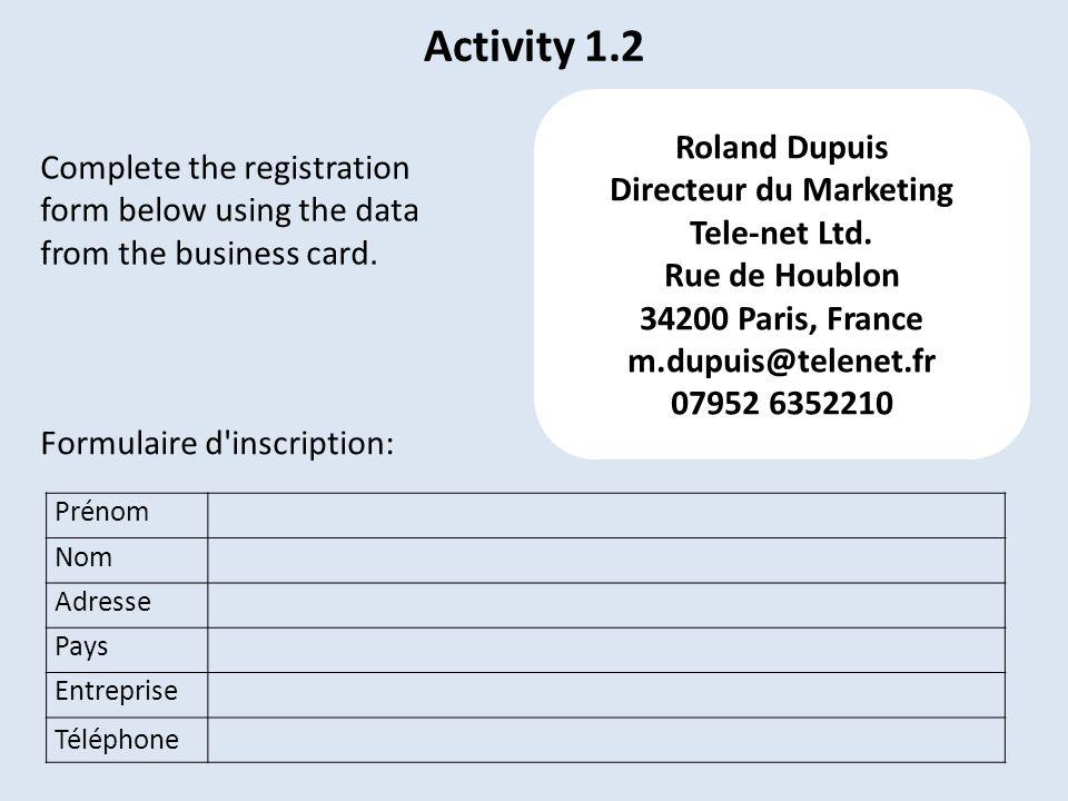 Activity 1.2 Prénom Nom Adresse Pays Entreprise Téléphone Formulaire d inscription: Roland Dupuis Directeur du Marketing Tele-net Ltd.
