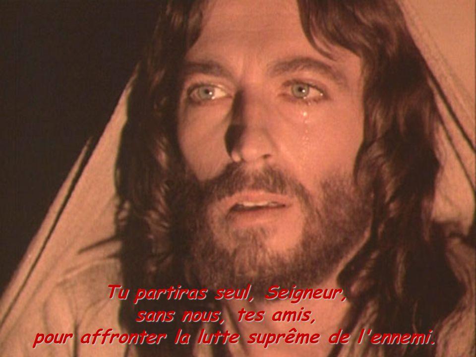 Tu partiras seul, Seigneur, sans nous, tes amis, pour affronter la lutte suprême de l'ennemi.