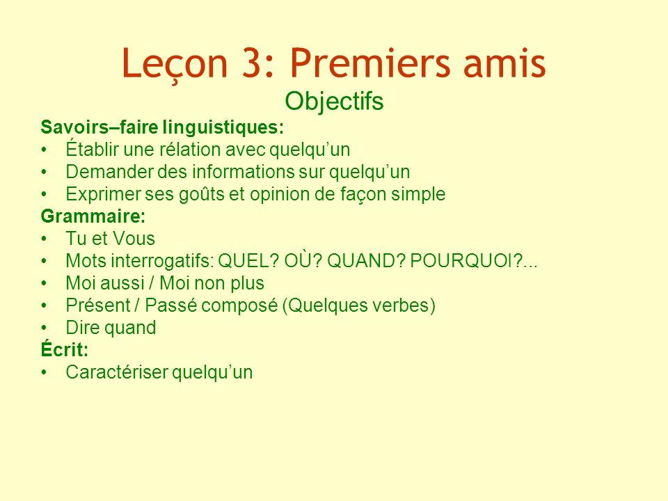 Leçon 3: Premiers amis Objectifs Savoirs–faire linguistiques: Établir une rélation avec quelquun Demander des informations sur quelquun Exprimer ses g