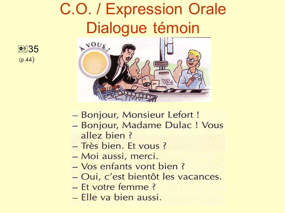 C.O. / Expression Orale Dialogue témoin 35 (p.44 )