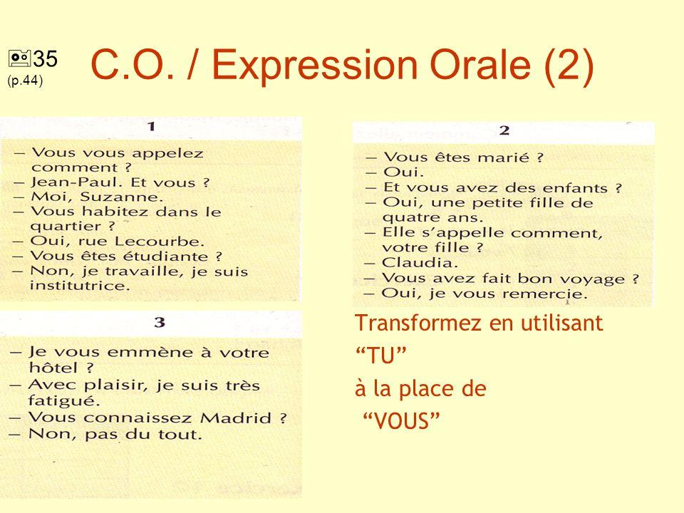 C.O. / Expression Orale (2) Transformez en utilisant TU à la place de VOUS 35 (p.44)