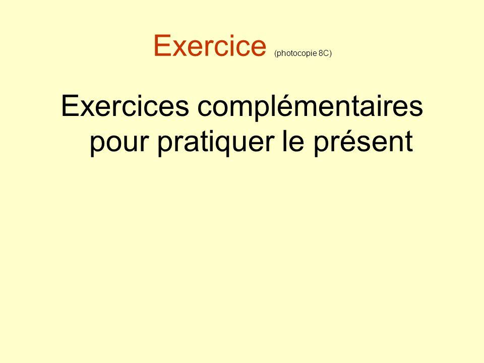 Exercice (photocopie 8C) Exercices complémentaires pour pratiquer le présent