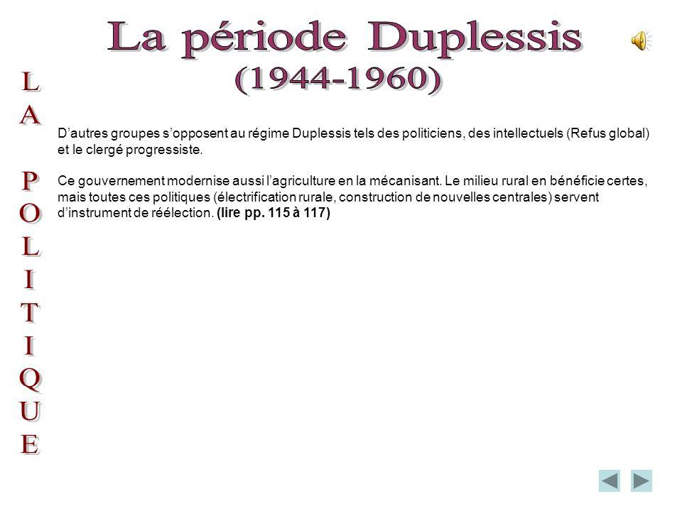 Dautres groupes sopposent au régime Duplessis tels des politiciens, des intellectuels (Refus global) et le clergé progressiste.