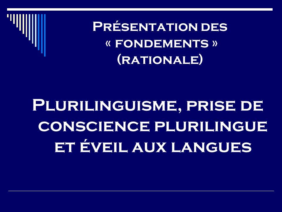 Présentation des « fondements » (rationale) Plurilinguisme, prise de conscience plurilingue et éveil aux langues