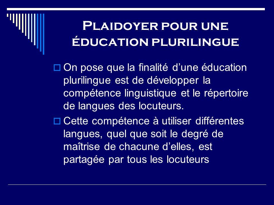 Plaidoyer pour une éducation plurilingue On pose que la finalité dune éducation plurilingue est de développer la compétence linguistique et le réperto