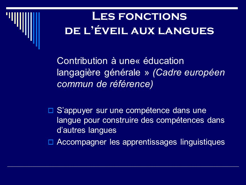 Les fonctions de léveil aux langues Contribution à une« éducation langagière générale » (Cadre européen commun de référence) Sappuyer sur une compéten